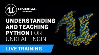 Understanding and Teaching Python for Unreal Engine | Educator Livestream
