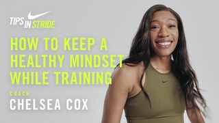 How to Keep a Healthy Mindset While Training: Chelsea Cox I NRC Tips in Stride I Nike