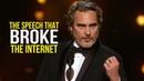 The SPEECH That BROKE The Internet: Joaquin Phoenix Oscar Speech