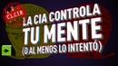 La CIA controla tu mente o al menos lo intentó - Cuando los Conspiranoicos Tienen Razón I