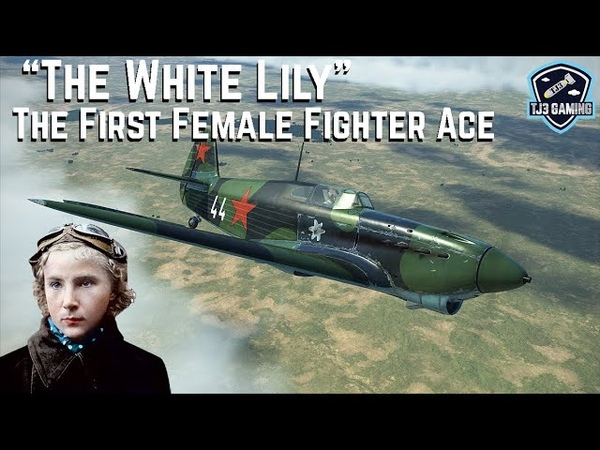 The First Female Fighter Ace The White Lily Lydia Litvyak Historical Flight Sim IL2 Sturmovik