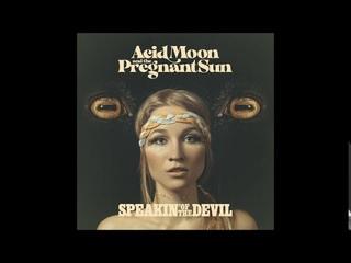 Acid Moon and the Pregnant Sun - Speakin' Of The Devil (Full Album 2020)