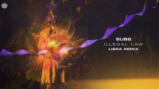 Sub6 - Illegal Law (LiBra Remix)