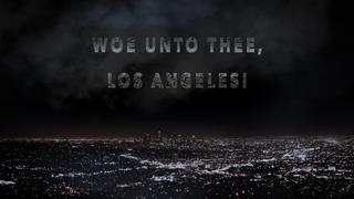 Woe unto thee Los Angeles! The prophecy of William Branham.