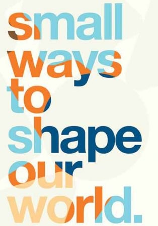Small Ways to Shape Our World - Igniting Change