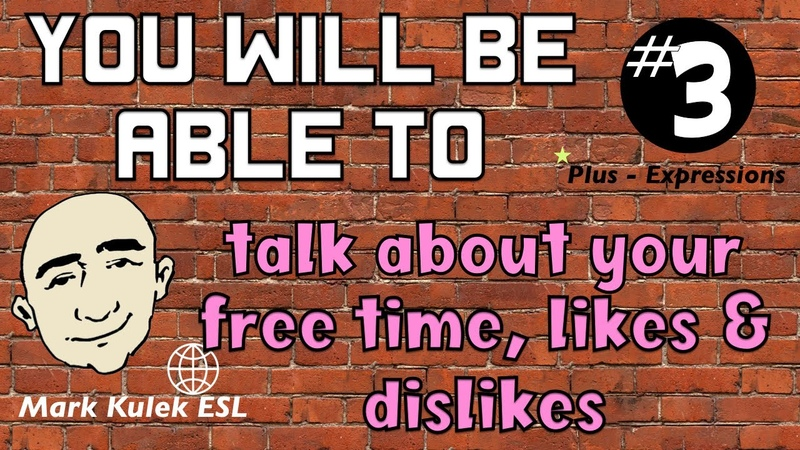 Free Time Likes Dislikes you will be able to series Learn English Mark Kulek ESL