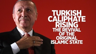Turkish Caliphate Rising—The Revival of the Original Islamic State