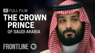 The Crown Prince of Saudi Arabia (full film)   FRONTLINE