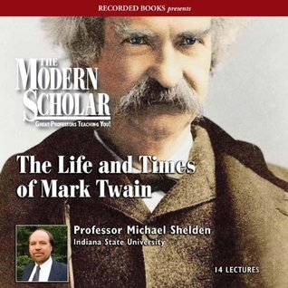 The Modern Scholar - The Life and Times of Mark Twain