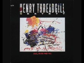 Henry Threadgill Sextett – Rag, Bush And All (1989 - Album)