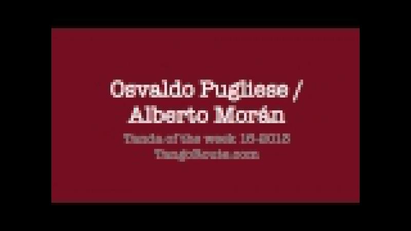 Tanda of the week 16-2013: Osvaldo Pugliese / Alberto Morán (tango)