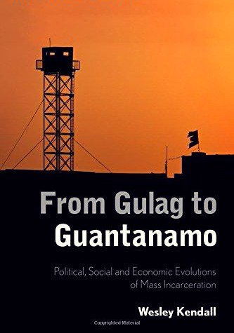 From Gulag to Guantanamo Political- Social and Economic Evolutions of Mass Incarceration