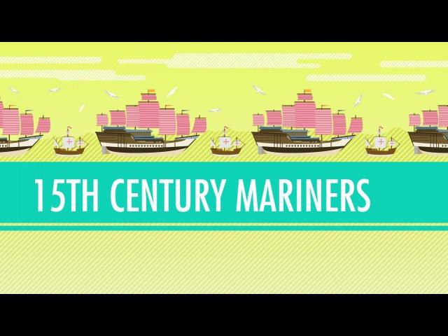 Columbus, de Gama, and Zheng He! 15th Century Mariners. Crash Course: World History 21
