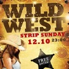 12.10 ★ STRIP SUNDAY! ★ WILD WEST ★