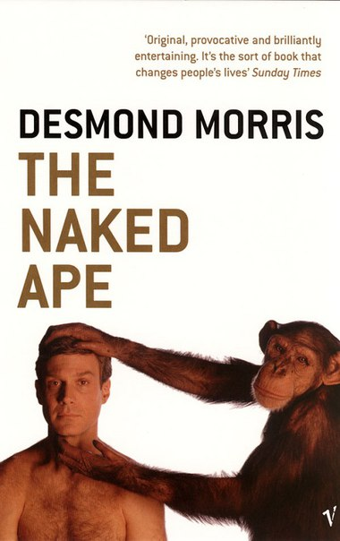 Desmond Morris - The Naked Ape. A Zoologist's Study of the Human Animal
