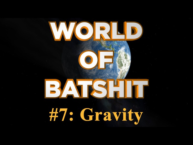 World of Batshit 7 Gravity