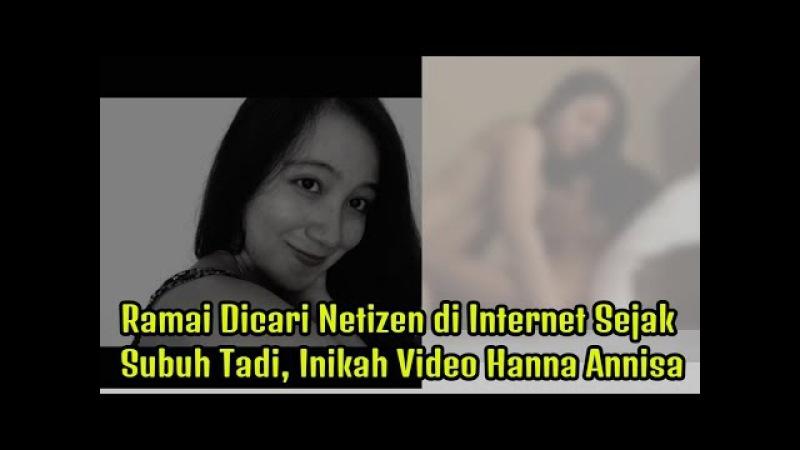 Heboh Ramai Dicari Netizen di Internet Sejak Subuh Tadi Inikah Video Hanna Annisa