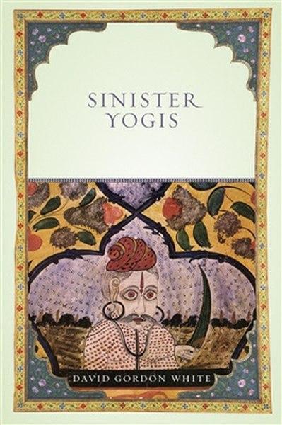 David Gordon White - Sinister Yogis - 2009