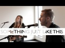 Something Just Like This Chainsmokers Coldplay Jonah Baker Haley Klinkhammer COVER