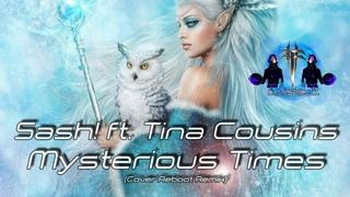 Sash! ft. Tina Cousins - Mysterious Times (Cover Reboot Remix)