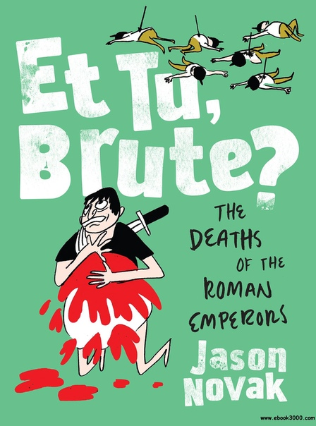 Et Tu, Brute The Deaths of the Roman Emperors