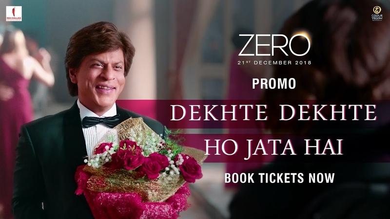 Dekhte Dekhte Ho Jaata Hai Zero Book Tickets Now Shah Rukh Khan Aanand L Rai