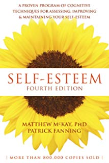 Self-Esteem A Proven Program of Cognitive Techniques for Assessing Improving and Maintaining Your Self-Esteem 4th Edition
