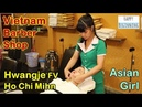 Vietnam Barber Shop HCM ASIAN GIRL Hwangje Ho Chi Mihn City Vietnam FULL VERSION