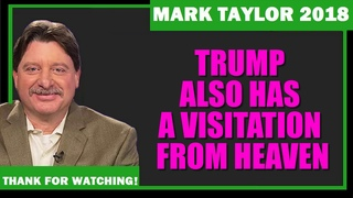 Mark Taylor Prohecy 11/07/2018 — Trump Also Has A Visitation From Heaven