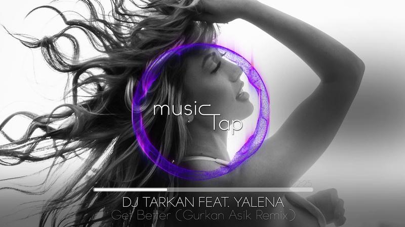 Dj Tarkan ft. Yalena - Get Better (Gurkan Asik Remix)