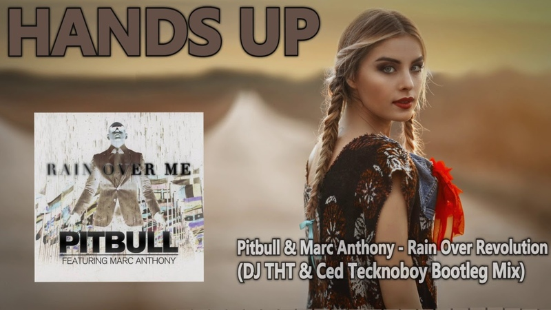 Pitbull Marc Anthony - Rain Over Revolution (DJ THT Ced Tecknoboy Bootleg Mix) [HANDS UP]