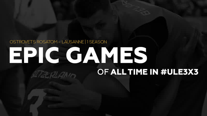 Epic games of all time in ULE3x3 Ostrovets Rosatom Lausanne REA CUP