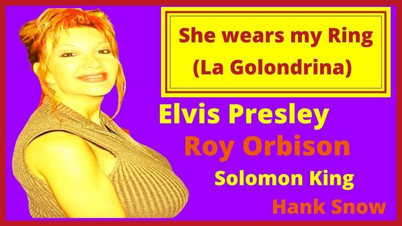 She wears my Ring La Golondrina by Elvis Presley Roy Orbison Solomon King