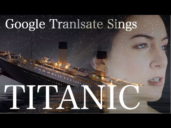 Google Translate Sings My Heart Will Go On from Titanic