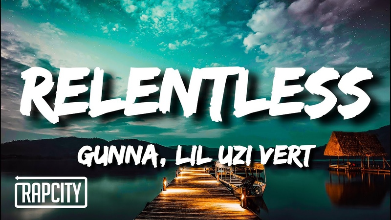Gunna RELENTLESS Lyrics ft Lil Uzi Vert