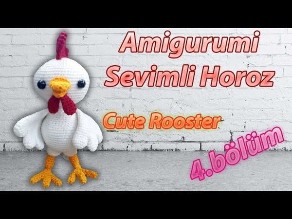 Amigurumi Örgü Oyuncak Sevimli Horoz 🐓 Yapımı 4 Bölüm Crochet Amigurumi Cute Rooster Part 4