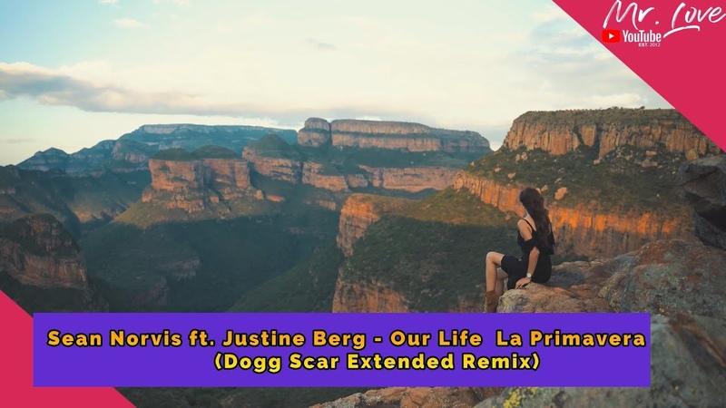 Sean Norvis ft. Justine Berg - Our Life La Primavera (Dogg Scar Remix)