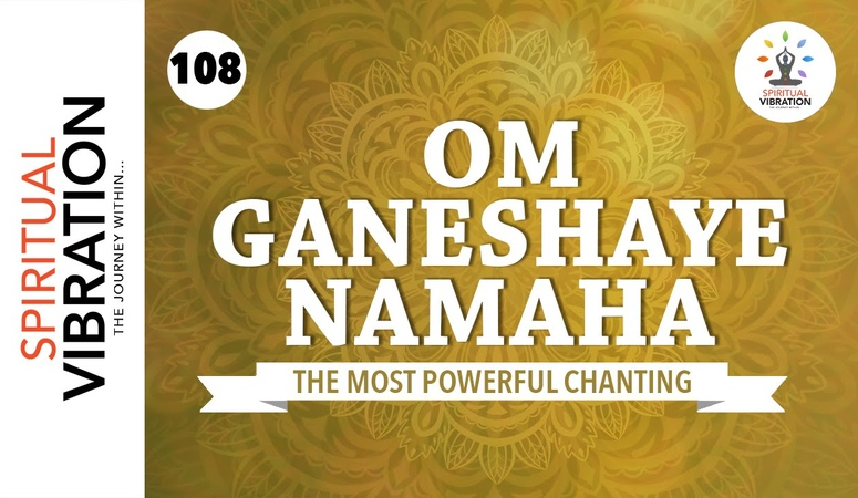 Om Shri Ganeshaya Namaha 108 Chanting Spiritual Vibration