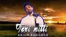 Teri mitti cover | Arjun Kanungo