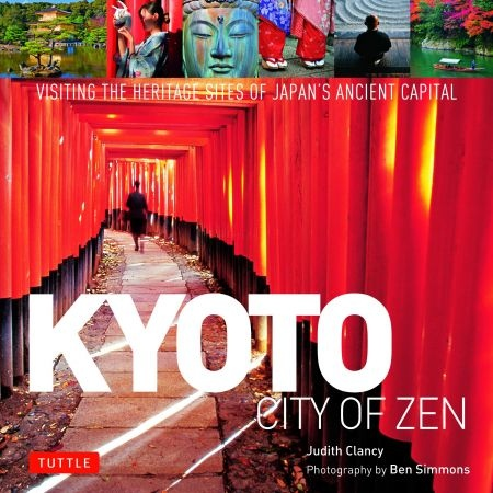 Kyoto. City of Zen  Visiting the Heritage Sites of Japan's Ancient Capital