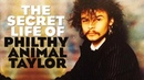 The secret life of Philthy Animal Taylor