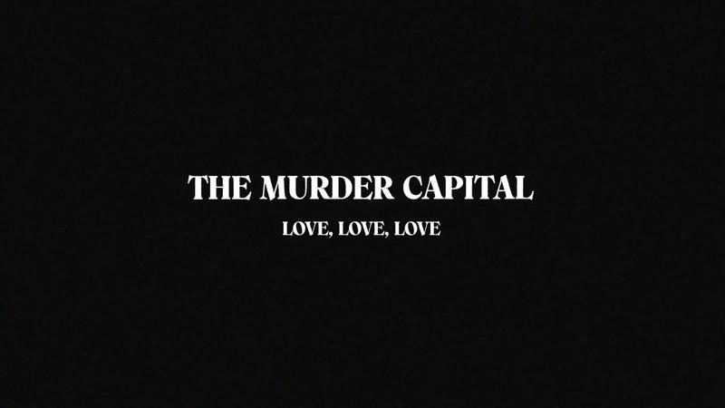 The Murder Capital (Live) - Love Love Love (Part IV/IV)