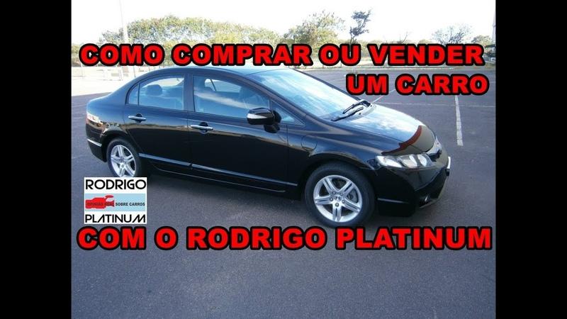 Como Comprar Ou Vender Um Carro Com O Rodrigo Platinum