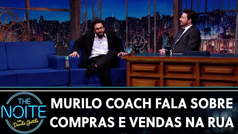 Murilo Coach fala sobre compras e vendas na rua Ep 02 The Noite 05 08 19