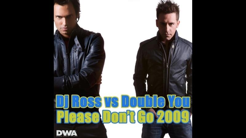 Dj Ross Vs Double You Please Dont Go 2009