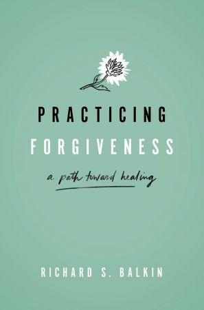 Practicing Forgiveness - Richard S. Balkin