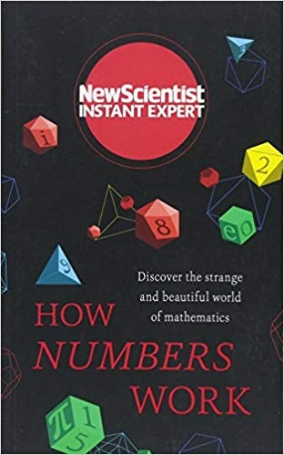 How Numbers Work Discover the strange and beautiful world of mathematics (Instant Expert)