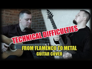 TECHNICAL DIFFICULTIES (From Flamenco to Metal Guitar Cover)