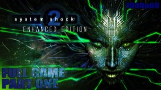 System Shock 2: Enhanced Edition - Full Game 1080p60 HD Walkthrough Part One - No Commentary