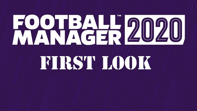 FOOTBALL MANAGER 2020 FIRST LOOK